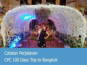 Catatan Perjalanan CPC 100 Days Trip to Bangkok